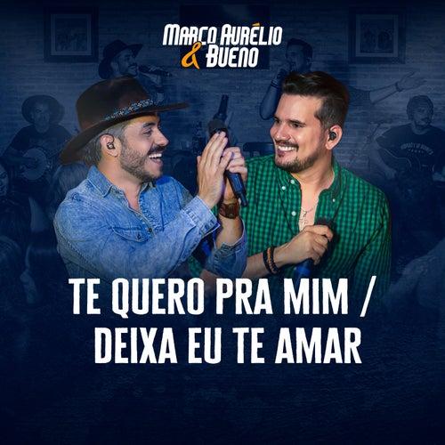 Te Quero pra Mim / Deixa eu Te Amar (Ao Vivo) de Marco Aurélio & Bueno