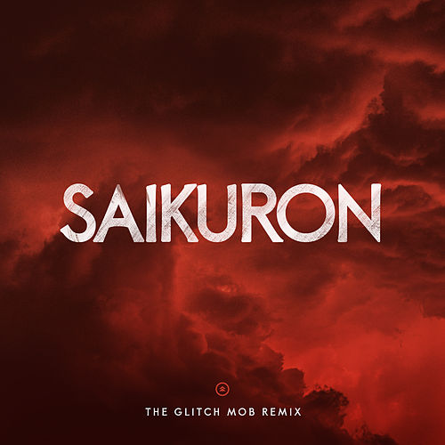 Saikuron (The Glitch Mob Remix) by The Glitch Mob