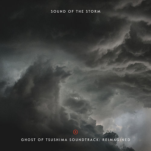 Sound of the Storm - Ghost of Tsushima Soundtrack: Reimagined by Various Artists