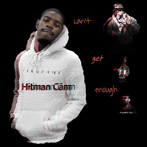 Can't Get Enough by Hitman Cam