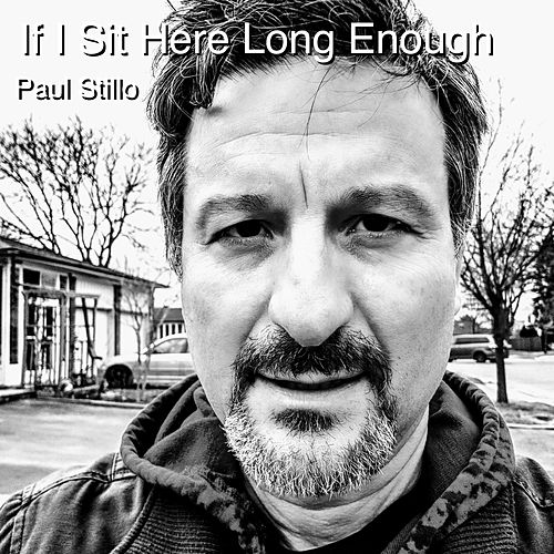 If I Sit Here Long Enough by Paul Stillo