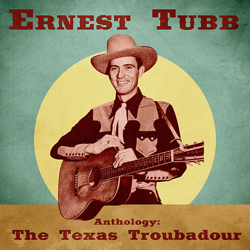 Anthology: The Texas Troubadour (Remastered) by Ernest Tubb