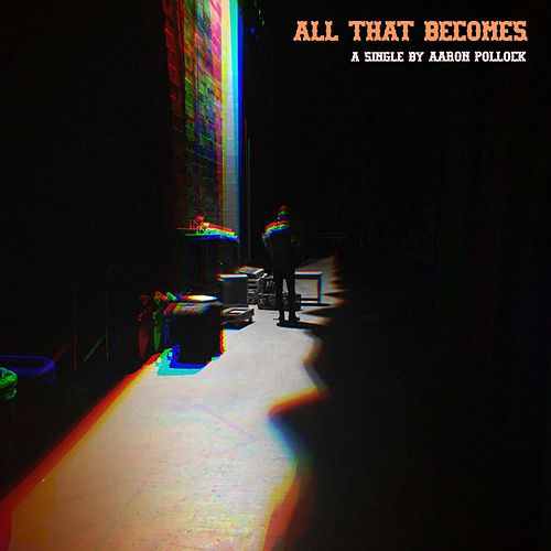 All That Becomes by Aaron Pollock