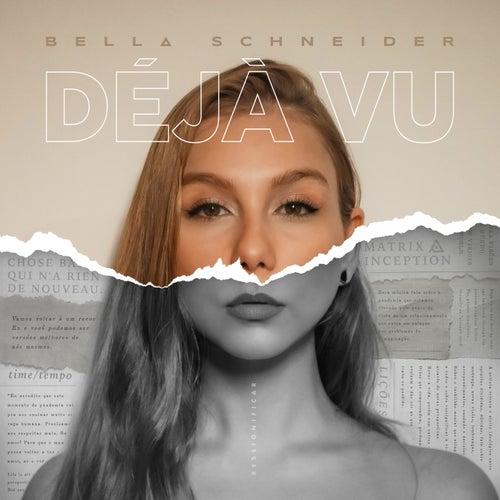 DÉJÀ VU by Bella Schneider