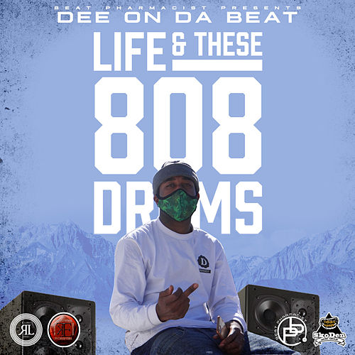 Life & These 808 Drums by DeeOnTheBeat