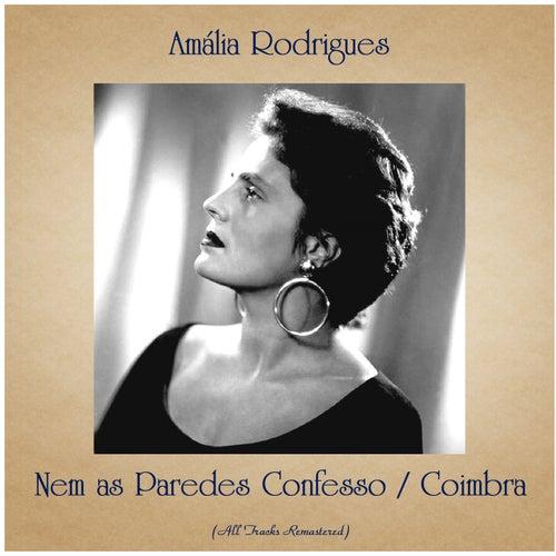 Nem as Paredes Confesso / Coimbra (All Tracks Remastered) de Amalia Rodrigues