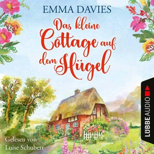 Das kleine Cottage auf dem Hügel (Ungekürzt) von Emma Davies