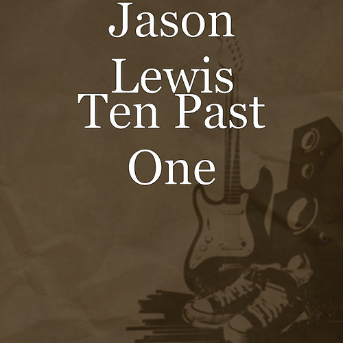 Ten Past One by Jason Lewis