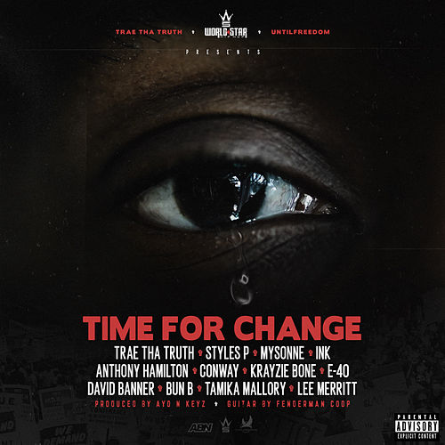 Time for Change (Black Lives Matter) [feat. T.I., Styles P, Mysonne, Ink, Anthony Hamilton, Conway the Machine, Krayzie Bone, E-40, David Banner, Bun B, Tamika Mallory & Lee Merritt] by Trae