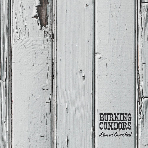 Live at Cowshed von Burning Condors