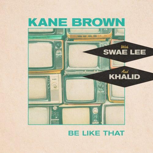 Be Like That (feat. Swae Lee & Khalid) by Kane Brown