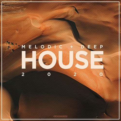 Melodic & Deep House 2020 by Various Artists