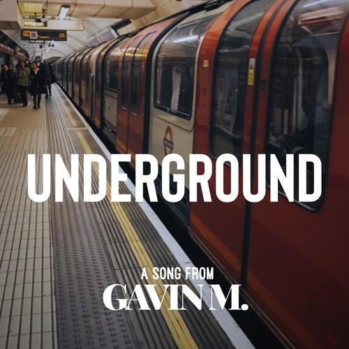 Underground by Gavin M.
