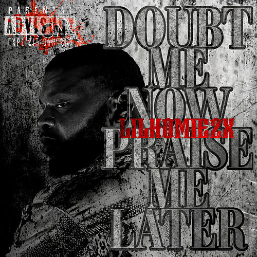 Doubt Me Now Praise Me Later by Lil Homie2X