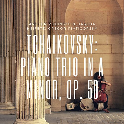 Tchaikovsky: Piano Trio in A Minor, Op. 50 by Arthur Rubinstein