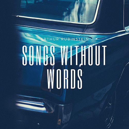 Songs Without Words by Arthur Rubinstein