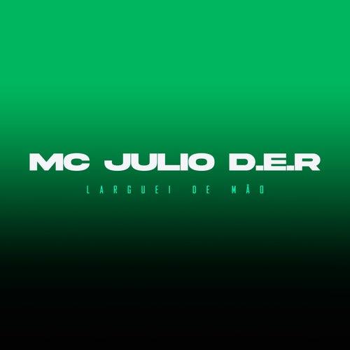 Larguei de Mão de MC Julio D.E R.