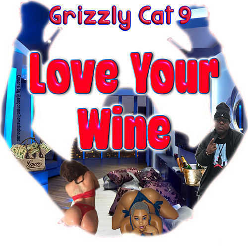 Love Your Wine by Grizzly Cat 9