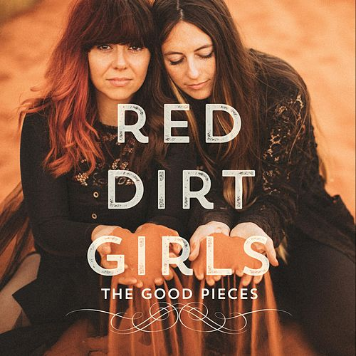The Good Pieces von Red Dirt Girls