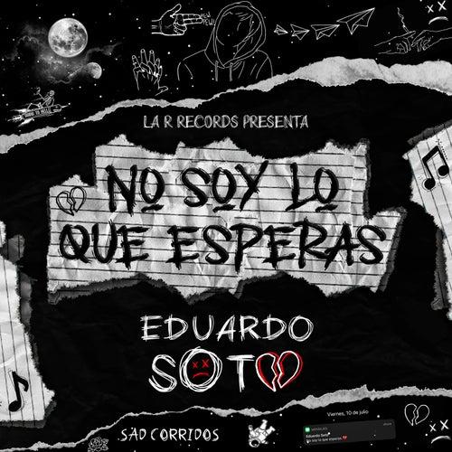 No Soy Lo Que Esperas de Eduardo Soto