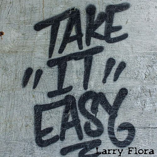 Take It Easy von Larry Flora