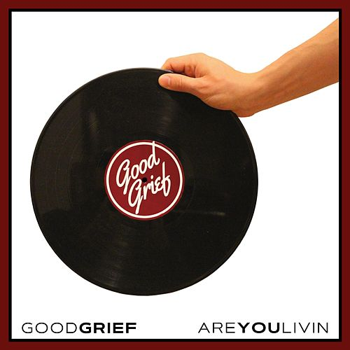 Are You Livin' by Good Grief