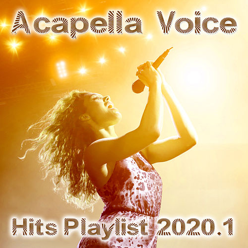 Acapella Voice Hits Playlist 2020.1 by Various Artists