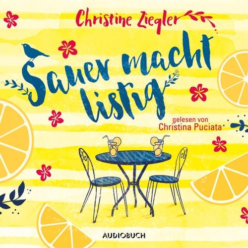 Sauer macht listig (Ungekürzt) von Christine Ziegler