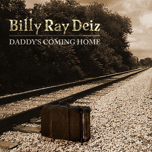 Daddy's Comin' Home (The Single) by Billy Ray Deiz