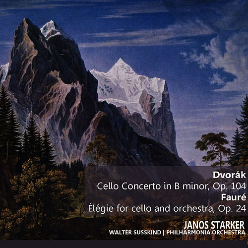Dvořák: Cello Concerto in B Minor - Fauré: Élegie for Cello and Orchestra by Janos Starker