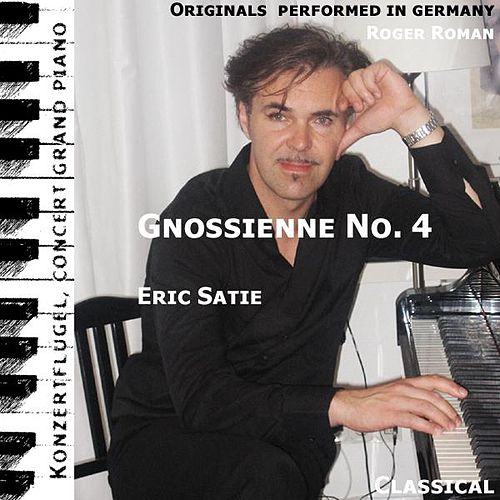 Gnossienne No. 4 , N. 4 , Nr. 4 ( 4th Gnossienne ) (feat. Roger Roman) - Single by Eric Satie