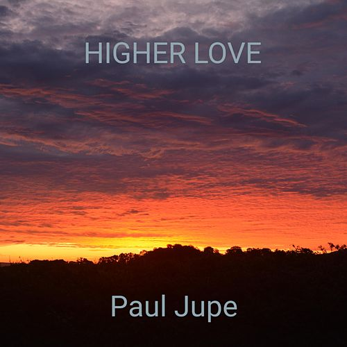 Higher Love by Paul Jupe