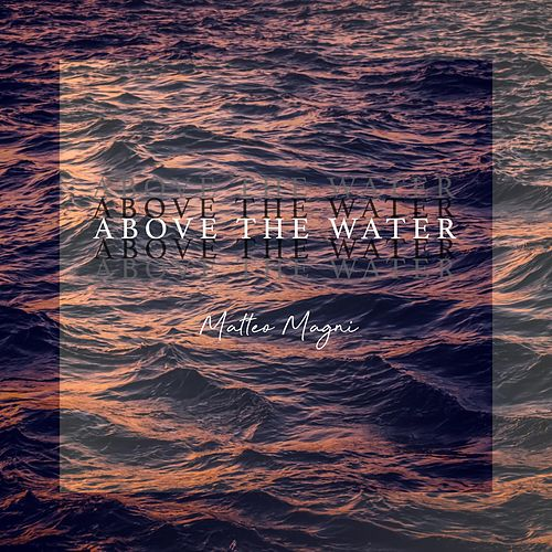 Above the Water by Matteo Magni
