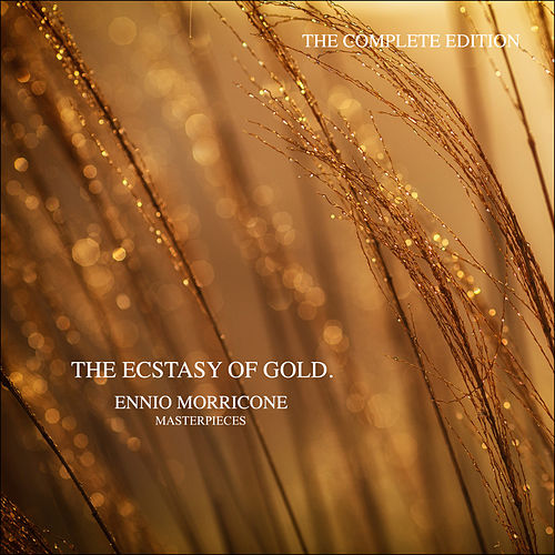 The Ecstasy of Gold - Ennio Morricone Masterpieces (The Complete Edition) by Ennio Morricone