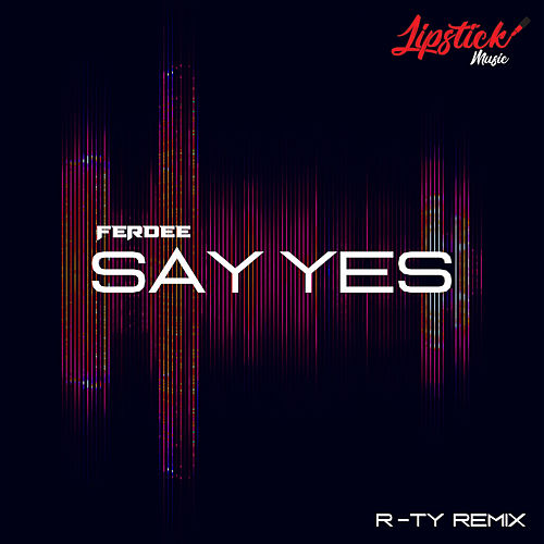 Say Yes (R-TY Remix) by Ferdee