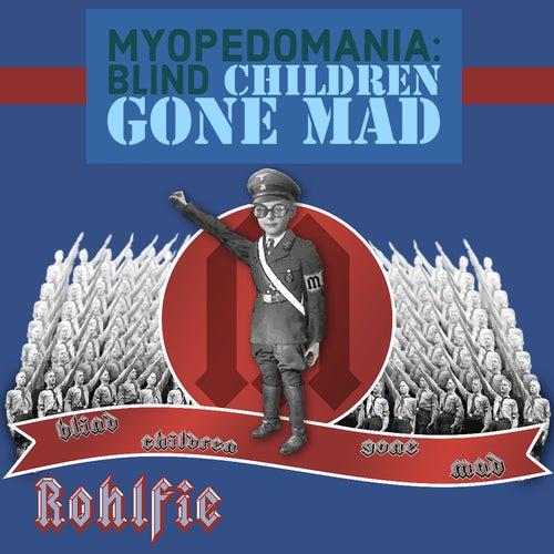 Myopedomania: Blind Children Gone Mad by Rohlfie