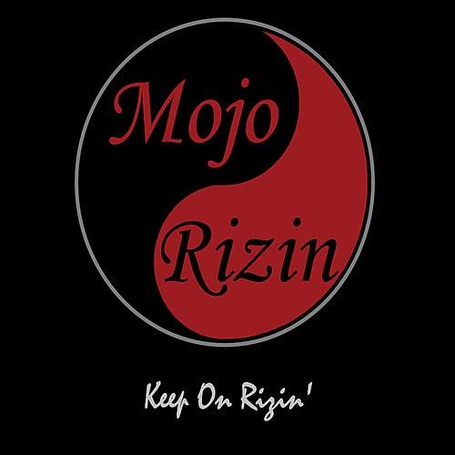 Keep On Rizin' de Mojo Rizin