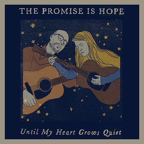 Until My Heart Grows Quiet by The Promise Is Hope
