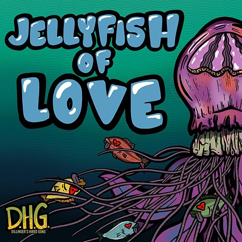 Jellyfish of Love by Dillinger's Hired Guns