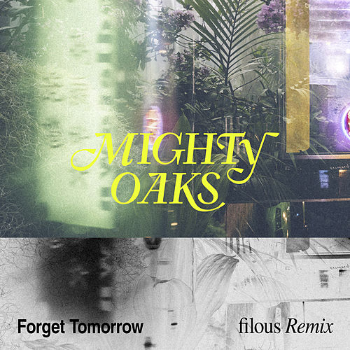 Forget Tomorrow (filous Remix) by Mighty Oaks