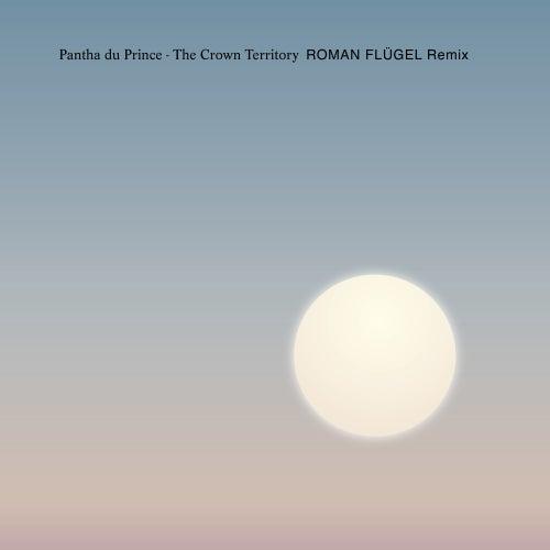 The Crown Territory (Roman Flügel Remix) by Pantha Du Prince