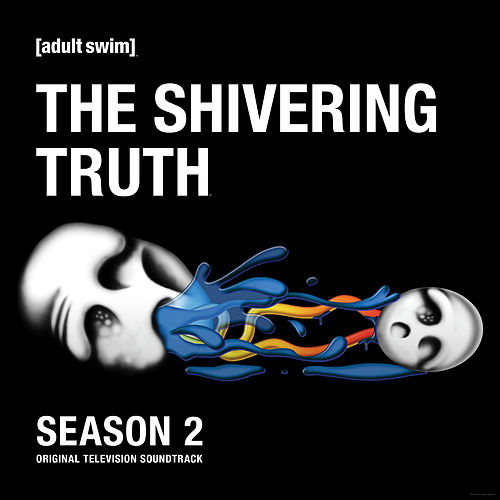 The Shivering Truth: Season 2 (Original Television Soundtrack) by The Shivering Truth
