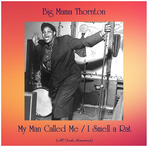 My Man Called Me / I Smell a Rat (All Tracks Remastered) von Big Mama Thornton