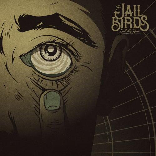 Dull My Brain von The Jailbirds