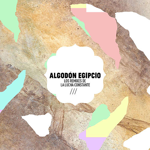 Los Remixes de la Lucha Constante by Algodón Egipcio