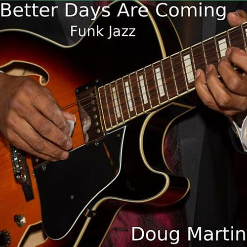 Better Days Are Coming by Doug Martin