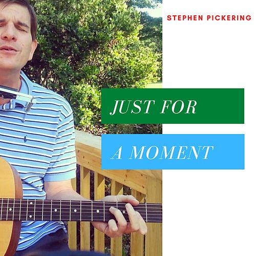 Just for a Moment by Stephen Pickering