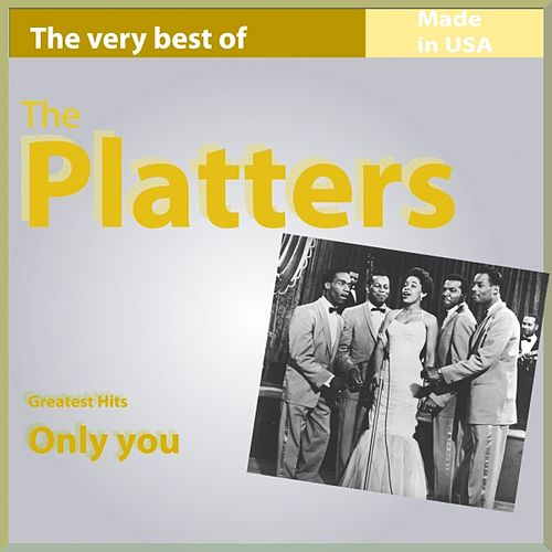 The Very Best of The Platters: Only You (Greatest Hits Made in USA) de The Platters