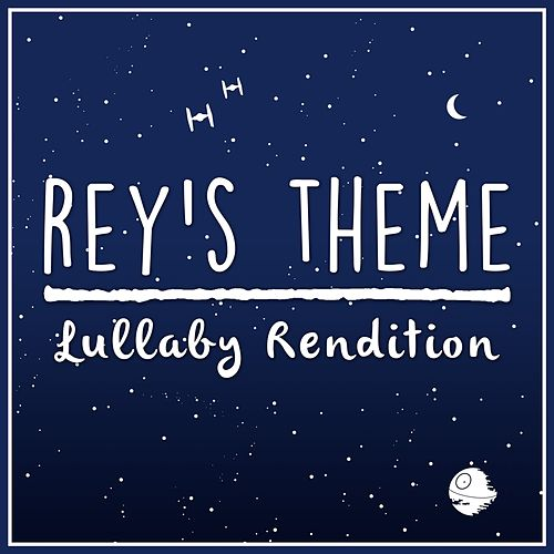 Rey's Theme (From 'star Wars: The Force Awakens') (Lullaby Rendition) de Lullaby Dreamers