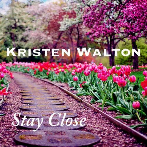 Stay Close von Kristen Walton